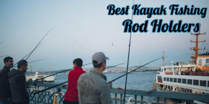 Top 10 Best Kayak Fishing Rod Holders in 2019 | Reviews For