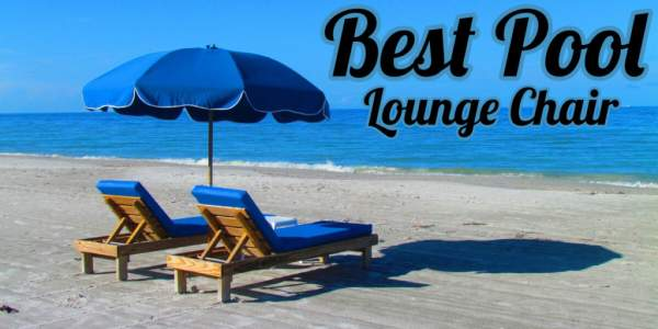 Top 12 Best Pool Lounge Chairs To Buy In 2019 Reviews